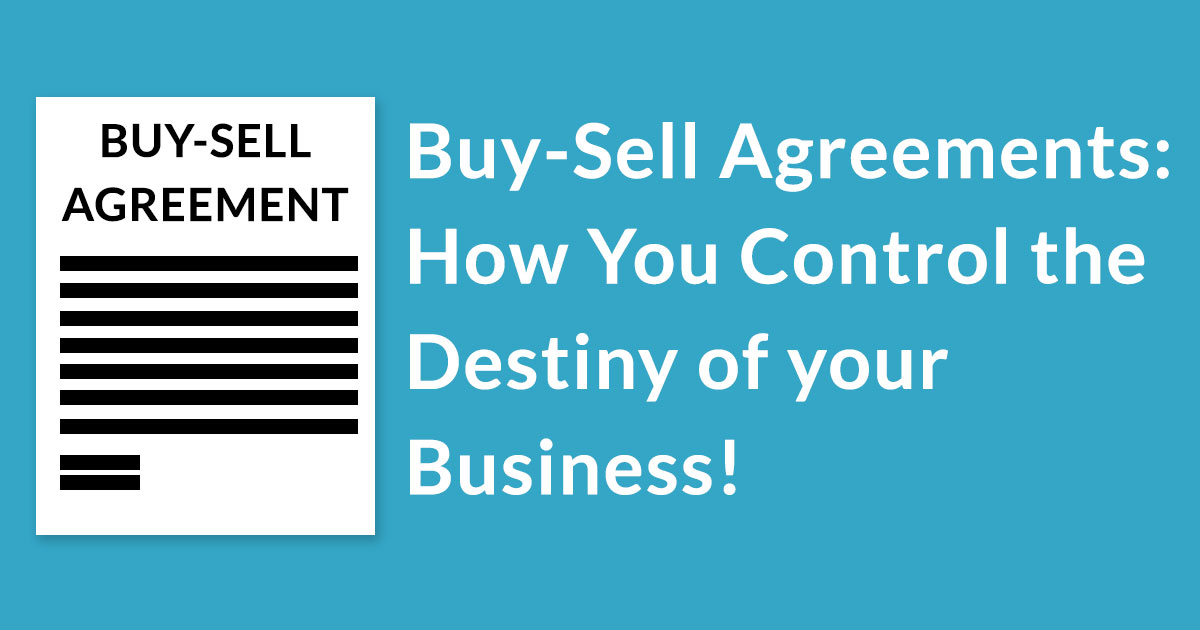 Buy Sell Agreements How You Control The Destiny Of Your Business