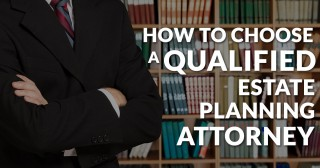 how-to-choose-a-qualified-estate-planning-attorney-feautred
